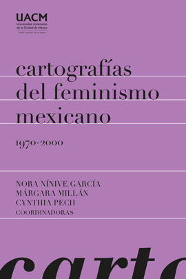 CARTOGRAFIAS DEL FEMINISMO MEXICANO, 1970-2000