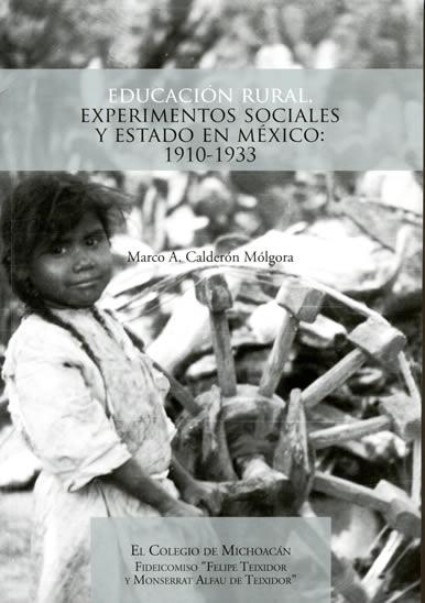 EDUCACION RURAL EXPERIMENTOS SOCIALES Y ESTADO EN MEXICO 1910-1933