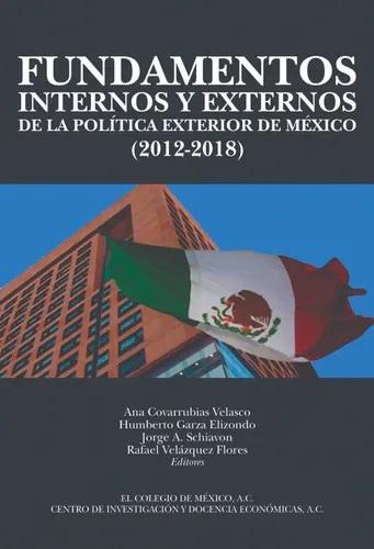 FUNDAMENTOS INTERNOS Y EXTERNOS DE LA POLITICA EXTERIOR DE MEXICO 2012-2018