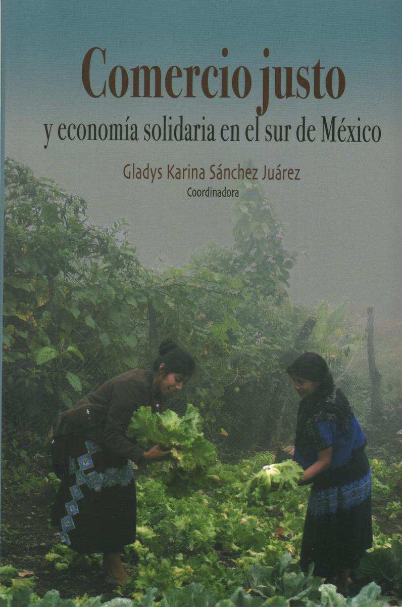 COMERCIO JUSTO Y ECONOMIA SOLIDARIA EN EL SUR DE MEXICO