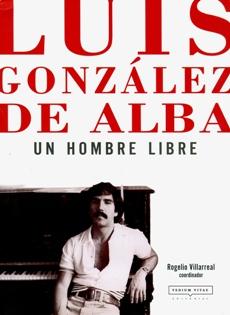 UN HOMBRE LIBRE  LUIS GONZALEZ DE ALBA